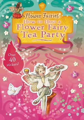 How to Host a Flower Fairy Tea Party By Barker, Cicely Mary/ Barker, Cicely Mary (ILT)